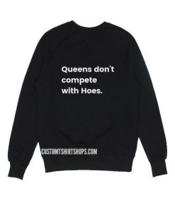 Queen Don't Compete With Hoes Sweatshirt