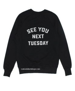 See You Next Tuesday Sweatshirt