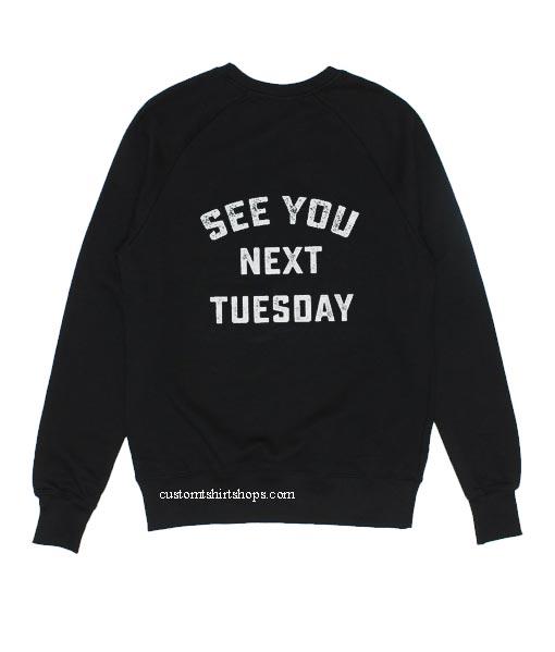 See You Next Tuesday Sweatshirt