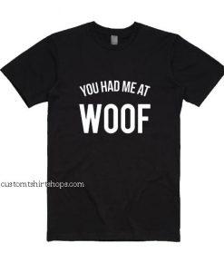 You Had Me at Woof Shirt