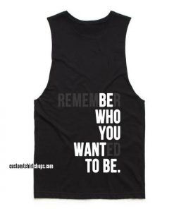 Be Who You Want To Be Summer and Workout Tank top