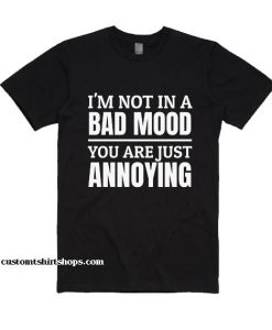 I'm Not in A Bad Mood Shirt