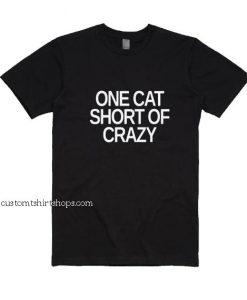 One Cat Short Of Crazy Shirt