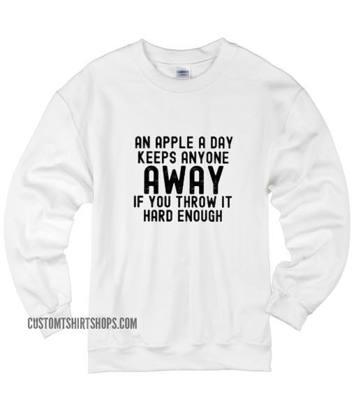 An Apple A Day Keeps Anyone Away Sweatshirts