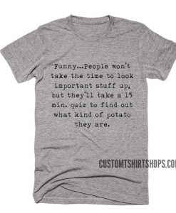 Funny People Won't Take The Time To Look Important Stuff Up Shirt