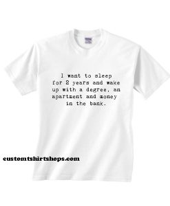 I Want To Sleep Shirt