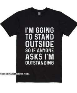 I'm Going To Stand Shirt