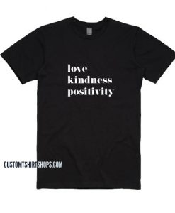 Love Kindness Positivity Shirt