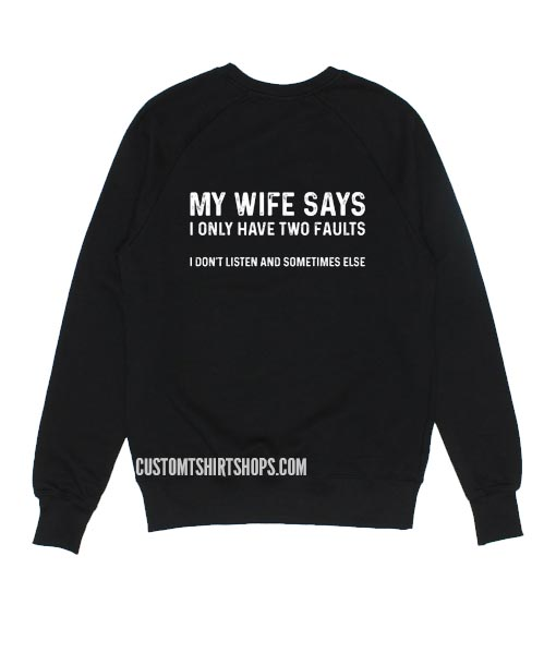 My Wife Says I Only Have Two Faults Sweatshirts