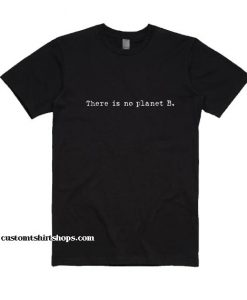 There Is No Planet B BL Shirt