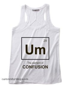 Um The Element of Confusion Summer and Workout Tank top