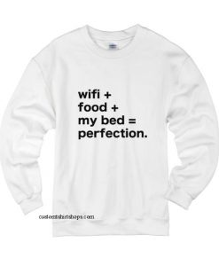 Wifi Food My Bed Perfection Sweatshirts