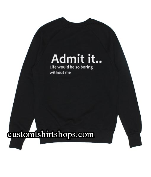 Admit it Sweatshirts