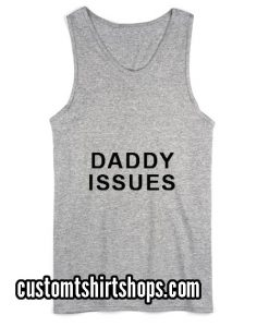 Daddy Issues Summer and Workout Tank top