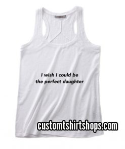 I Wish I Could Be The Perfect Daughter Summer and Workout Tank top