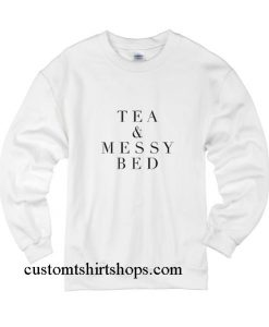 Tea And Messy Bed Sweatshirts
