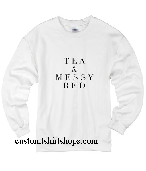Tea And Messy Bed Sweatshirts