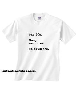 The 90s Many Memories No Evidence Shirt