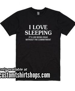 I Love Sleeping It Is Like Funny Shirt