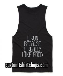 I Run Because I Really Like Food Funny Summer and Workout Tank top