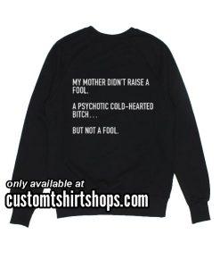 Not a fool Funny Sweatshirts
