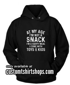 At My Age I Am Not A Snack Funny Hoodies