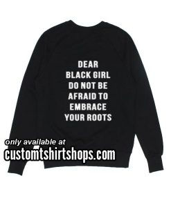 Dear black girl Sweatshirts