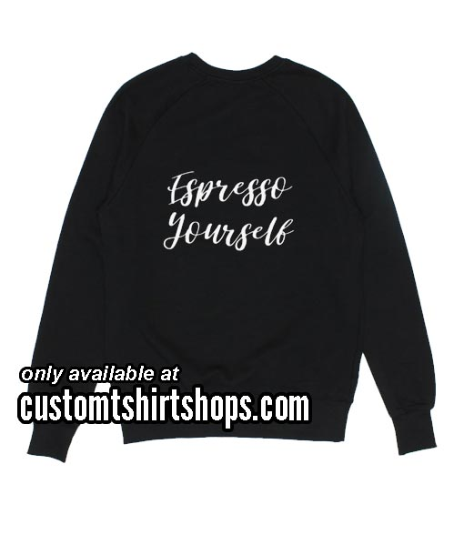Espresso Yourself Sweatshirts