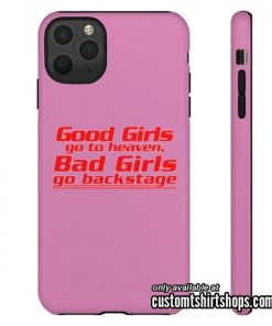 Good Girls Go To Heaven Bad Girls Go To Backstage iPhone Case