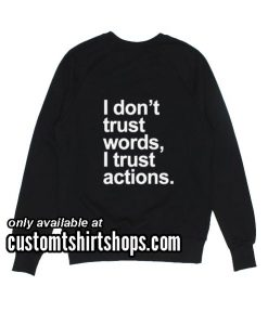 I Don't Trust Words Sweatshirts