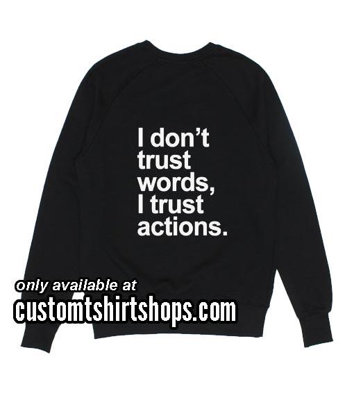 I Don't Trust Words Sweatshirts