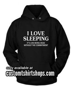 I Love Sleeping It Is Like Funny Hoodies
