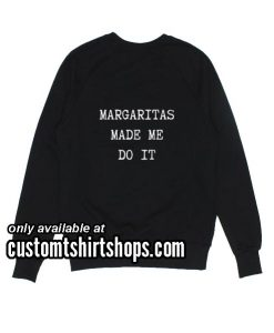 Margaritas made me do it Sweatshirts