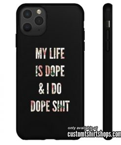 My Life is Dope And I Do Dope Shit iPhone Case