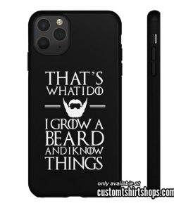 That's What I Do I Grow A Beard And I Know Things iPhone Case