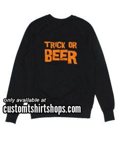 Trick Or Beer Halloween Sweatshirts