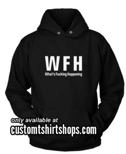 W F H What Fucking Happening Funny Hoodies