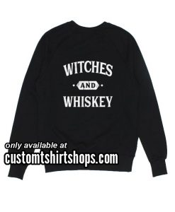 Witches and Whiskey Sweatshirts
