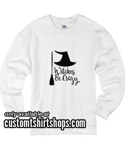 Witches be Crazy Shirt Cute Halloween Sweatshirts