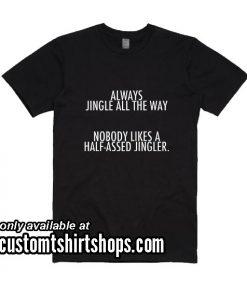 Always Jingle All The Way Christmas Funny Shirt