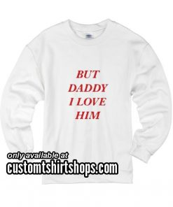 But Daddy I Love Him Harry Styles Funny Christmas Sweatshirts