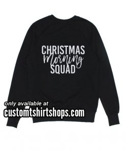Christmas Morning Squad Funny Christmas Sweatshirts