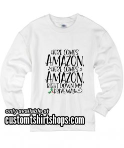 Here Comes Amazon Funny Christmas Sweatshirts
