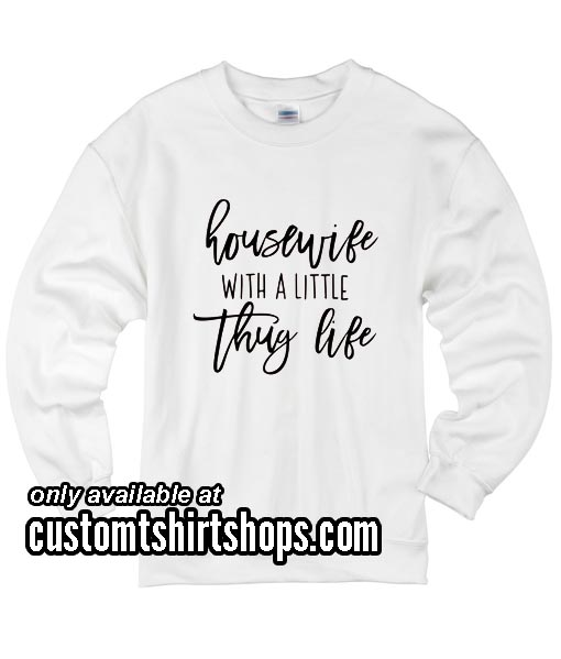 Housewife With A Little Thug Life Funny Christmas Sweatshirts