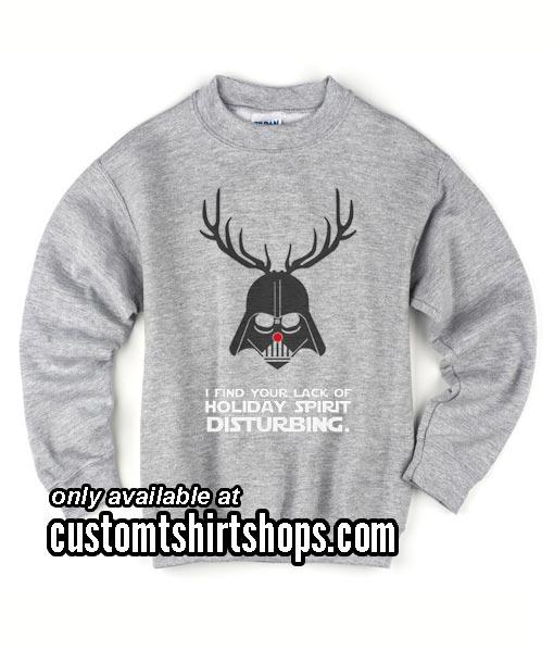 I Find Your Lack of Holiday Spirit Disturbing Funny Christmas Sweatshirts