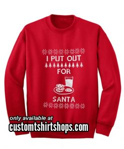 I Put Out For Santa Christmas Sweatshirts