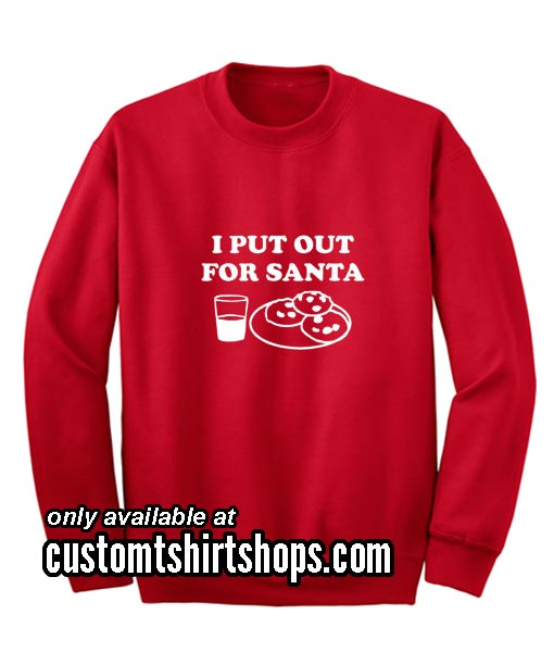 I Put out For Santa Funny Christmas Sweatshirts