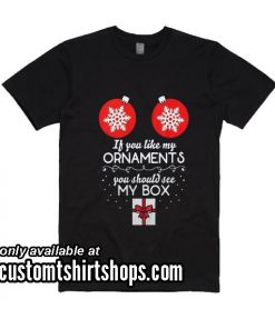 If You Like My Ornaments You Should See My Box Christmas Funny Shirt