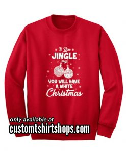 Jingle My Balls Christmas Sweatshirts