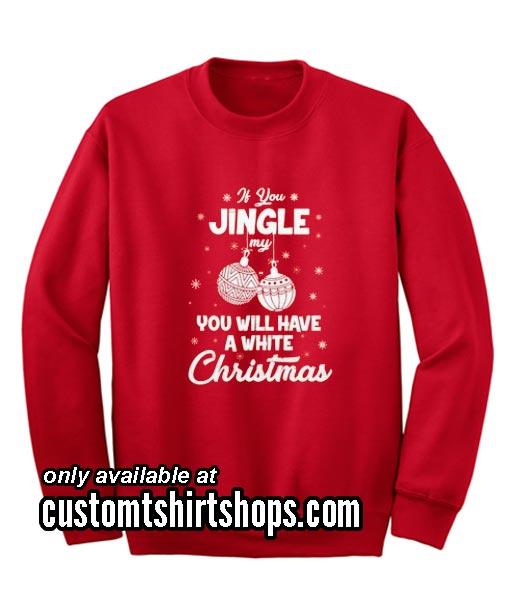 Jingle My Balls Christmas Sweatshirts